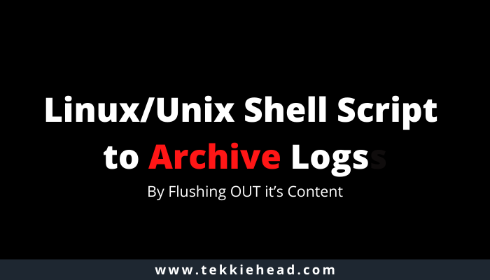 Linux Unix Shell Script to Archive Logs by Flushing OUT its content