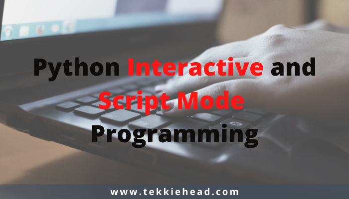 Python Interactive and Script Mode Programming