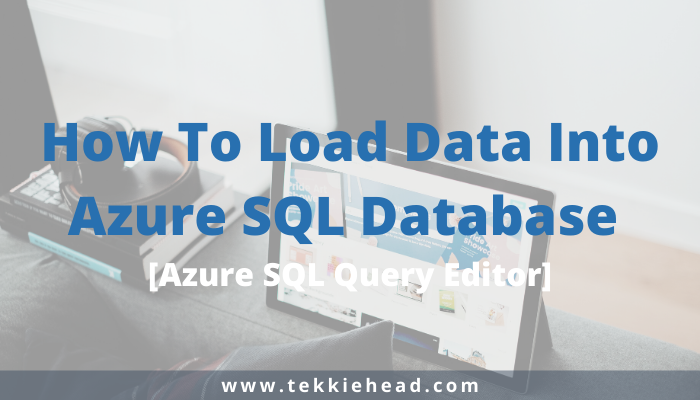 How To Load Data Into Azure SQL Database