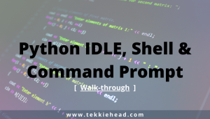 Python IDLE, Shell & Command Prompt